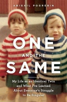 One and the Same: My Life as an Identical Twin and What I've Learned about Everyone's Struggle to Be Singular. Read if you're a twin, and read if you're friends or family of twins.