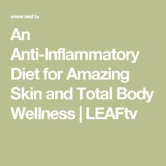 An Anti-Inflammatory Diet for Amazing Skin and Total Body Wellness | LEAFtv