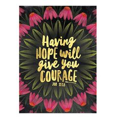 Art Print - Having Hope Will Give You Courage