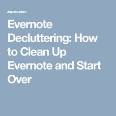 Evernote Decluttering: How to Clean Up Evernote and Start Over
