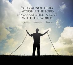 You cannot truly worship the Lord if you are still in love with this World. Scripture Quotes, Bible Verses, Worship The Lord, Still In Love, Love The Lord, God Loves Me, 1 John, Quotes About God, Spiritual Inspiration