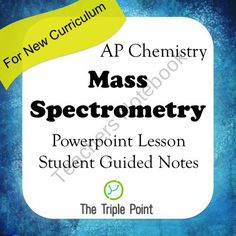 AP Chemistry Big Idea 1: Mass Spectrometry- Powerpoint Lesson + Student Notes from The Triple Point on TeachersNotebook.com (19 pages)  - AP Chemistry - Mass Spectroscopy Powerpoint Lesson + Student Guided Notes
