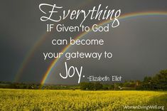 Elizabeth Elliot Quote: Everything, if given to  God, can become your gateway to joy.