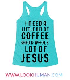 """""""I Need A Little Bit Of Coffee And A Whole Lot Of Jesus."""" Show that you run on caffeine and the good Lord's graces with this funny coffee Jesus shirt. Lord give us mercy and Starbucks give us grandes."""