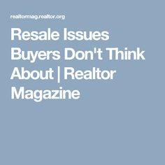 Resale Issues Buyers Don't Think About   Realtor Magazine