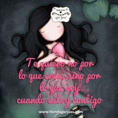 Te quiero no por lo que eres, sino por lo que soy cuando estoy contigo.  #gorjuss #santoro #frasedeldia #amor #love #tequiero