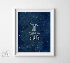 We Are All Made of Stars wall art, astronomy print, cosmos, inspirational quote, sky art print, watercolor, printable, INSTANT DOWNLOAD by LighterWords on Etsy https://www.etsy.com/listing/272325350/we-are-all-made-of-stars-wall-art