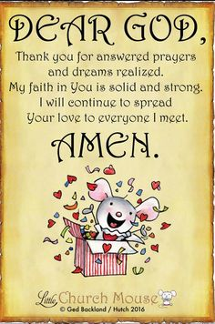 ❤❤❤ Dear God, Thank you for answered prayers and dreams realized. My faith in You is solid and strong. I will continue to spread Your love to everyone I meet. Amen...Little Church Mouse. 25 September 2016 ❤❤❤