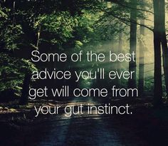 Some of the best advice you'll ever get will come from your gut instinct... truth