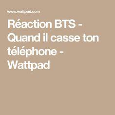 Réaction BTS - Quand il casse ton téléphone  - Wattpad