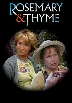 Rosemary & Thyme (2003) Former constable Laura Thyme and plant pathologist Rosemary Boxer find common ground in catching criminals in this British mystery series. Together, the two investigate a singer's death, a political dispute and more.