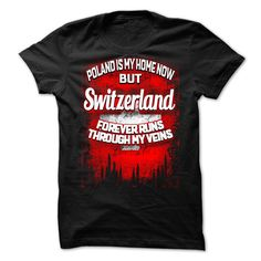 Poland Is My Home Now But Switzerland Forever Runs Through My Veins NEW T-Shirts, Hoodies. GET IT ==► https://www.sunfrog.com/States/Poland-Is-My-Home-Now-But-Switzerland-Forever-Runs-Through-My-Veins-NEW.html?id=41382