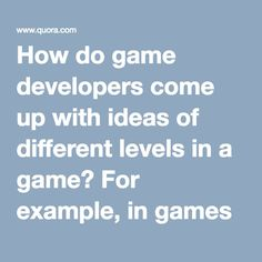 How do game developer get an ideas for different types of game? Developers need to have a sense of making the game more exaggerated.