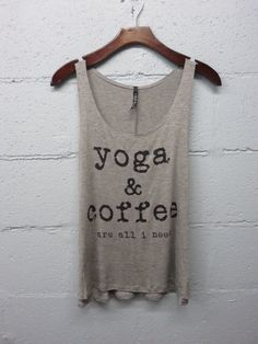 A personal favorite from my Etsy shop https://www.etsy.com/listing/250745075/yoga-and-coffee-are-all-i-need-racerback