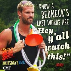 Love Party Down South! Daddy is always getting it goin! I'm not really into blonde guys but Daddy is the only exception! :) #mcm Southern Living, Southern Girls, South Quotes, Favorite Tv Shows, Best Tv Shows, Best Movie Quotes, Redneck Party, Country Boys, Country Life