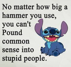 Especially stupid people calling others stupid stich quotes, cute quotes, great quotes Funny True Quotes, Sarcastic Quotes, Funny Relatable Memes, Cute Quotes, Funny Texts, Funny Sayings, Humour Disney, Disney Jokes, Funny Disney Memes