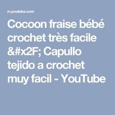Cocoon fraise bébé crochet très facile / Capullo tejido a crochet muy facil - YouTube