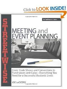 Streetwise Meeting and Event Planning: From Trade Shows to Conventions, Fundraisers to Galas, Everything You Need for a Successful Business Event (Adams Streetwise Series): Joe LoCicero: 9781598692716: Amazon.com: Books