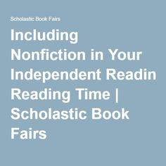 Including Nonfiction in Your Independent Reading Time | Scholastic Book Fairs