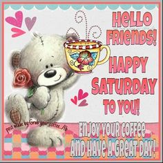 Hello Friends Happy Saturday To You good morning saturday saturday quotes good…