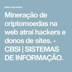 Mineração de criptomoedas na web atrai hackers e donos de sites. - CBSI   SISTEMAS DE INFORMAÇÃO.
