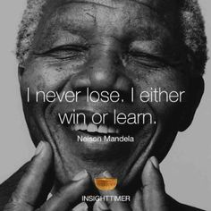 """""""I never lose. I either win or learn."""" Nelson Mandela LOVE THIS! My own philosophy. Great Quotes, Quotes To Live By, Me Quotes, Inspirational Quotes, Wise Man Quotes, Fantastic Quotes, Quotes Women, Yoga Quotes, Faith Quotes"""