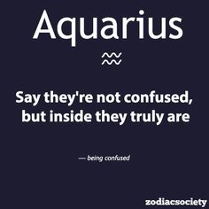 Aquariusand how they react to being confused