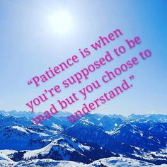 In these days patience is hard to have so please try to understand Wishing you even more patience Mountain S, You Choose, Just Go, Patience, Nikon, Mount Everest, Wish, Snow, Day