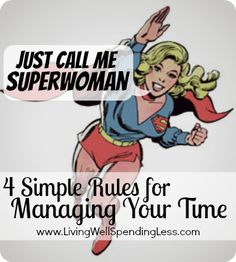 Just call me Superwoman--4 very simple rules for better managing your time.  Great tips!