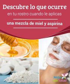 Descubre lo que ocurre en tu rostro cuando le aplicas una mezcla de miel y aspirina  En la actualidad la industria cosmética ha desarrollado miles de productos estéticos que tienen como fin mejorar el aspecto de la piel y prevenir su envejecimiento prematuro.