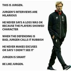 Except when he's jumping with the lads and breaking his glasses. Nah, even then. ALWAYS be like Jurgen!