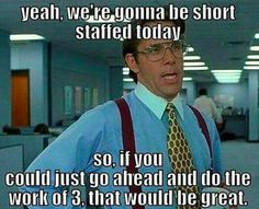 "Even when we are ""full staffed""..."