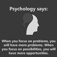 Image may contain: text that says 'Psychology says: When you focus on problems, you will have more problems. When you focus on possibilities, you will have more opportunities. Wisdom Quotes, True Quotes, Great Quotes, Motivational Quotes, Inspirational Quotes, Citations Business, Business Quotes, Psychology Says, Psychology Of Attraction