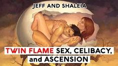 TWIN FLAME SEX, CELIBACY, AND ASCENSION