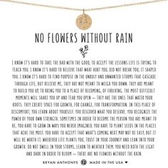 Shop Bryan Anthonys no flowers without rain disc necklace. This necklace can be worn as a reminder to yourself that you need both light and dark in order to bloom. Rain Quotes, No Rain No Flowers, Beautifully Broken, Finding Purpose, Flower Quotes, Be Yourself Quotes, Along The Way, Life Lessons, Lessons Learned