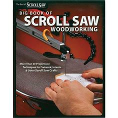 Big Book Of Scroll Saw Woodworking - One of the best books for the beginner 192 pages of brilliant projects, glossy photos and excellent guidance