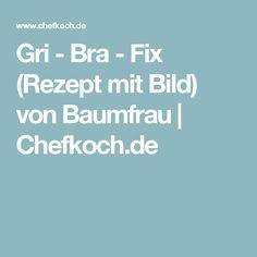 Gri - Bra - Fix (Rezept mit Bild) von Baumfrau   Chefkoch.de