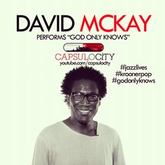 "Vocalist DAVID MCKAY performs ""God Only Knows"", an original tune on Capsulocity.com. Click the photo to see his performance."