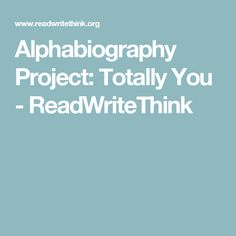 Alphabiography Project: Totally You - ReadWriteThink