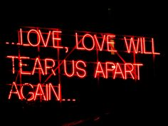 (*Would love to have this done in neon for my wall*) Love will tear us apart | Joy Division