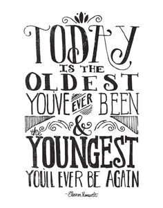 TODAY IS THE OLDEST YOU'VE EVER BEEN by Matthew Taylor Wilson inspirational quote word art print motivational poster black white motivationmonday minimalist shabby chic fashion inspo typographic wall decor