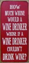How much whine would a wine drinker whine if a wine drinker couldn't..