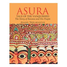 ASURA TALES OF THE VANQUISHED : THE STORY OF RAVANA AND HIS PEOPLE  Author: ANAND NEELAKANTAN  Publisher: Leadstart Publishing Pvt Ltd