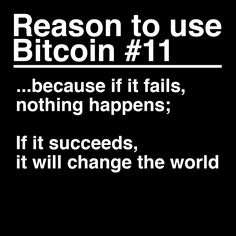 Reason to use Bitcoin 11: If it fails, nothing happens; If it succeeds, it will change the world. #Bitcoin #UseBitcoin