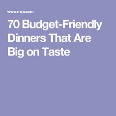 70 Budget-Friendly Dinners That Are Big on Taste