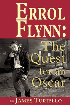 ERROL FLYNN: THE QUEST FOR AN OSCAR by JAMES TURIELLO. $19.95. Publication: April 30, 2012. Publisher: BearManor Media (April 30, 2012)
