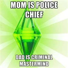 Sims - mom is police chief dad is criminal mastermind