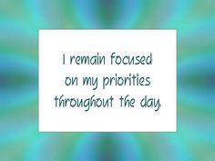 """Daily Affirmation for May 30, 2015 #affirmation #inspiration - """"I remain focused on my priorities throughout the day."""""""