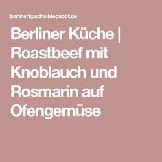Berliner Küche | Roastbeef mit Knoblauch und Rosmarin auf Ofengemüse