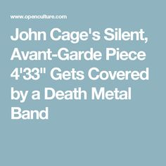 "John Cage's Silent, Avant-Garde Piece 4'33"" Gets Covered by a Death Metal Band"